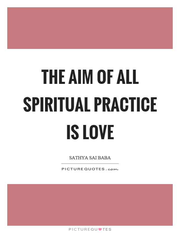 The aim of all spiritual practice is love Picture Quote #1