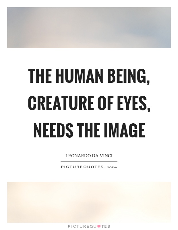 The human being, creature of eyes, needs the image Picture Quote #1
