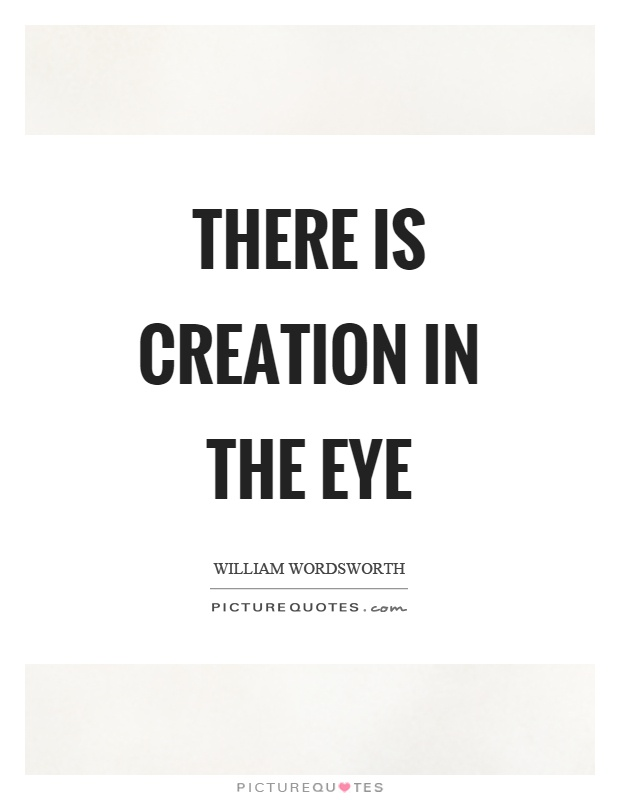 There is creation in the eye Picture Quote #1