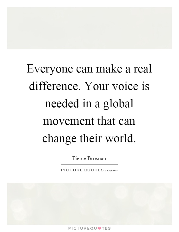 Everyone can make a real difference. Your voice is needed in a global movement that can change their world Picture Quote #1