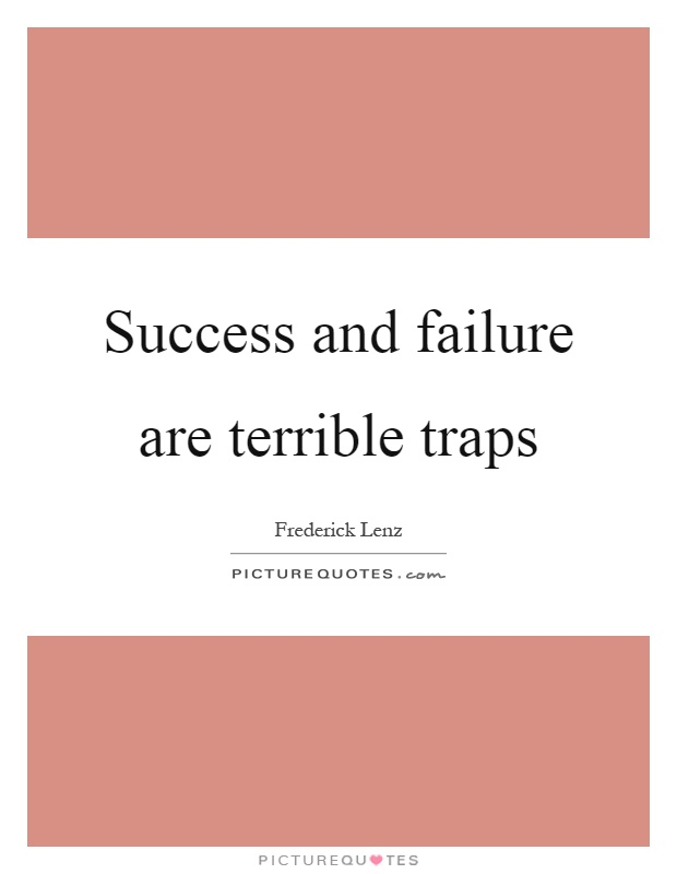Success and failure are terrible traps Picture Quote #1