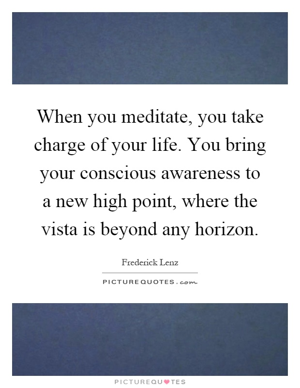 when you meditate you take charge of your life you bring