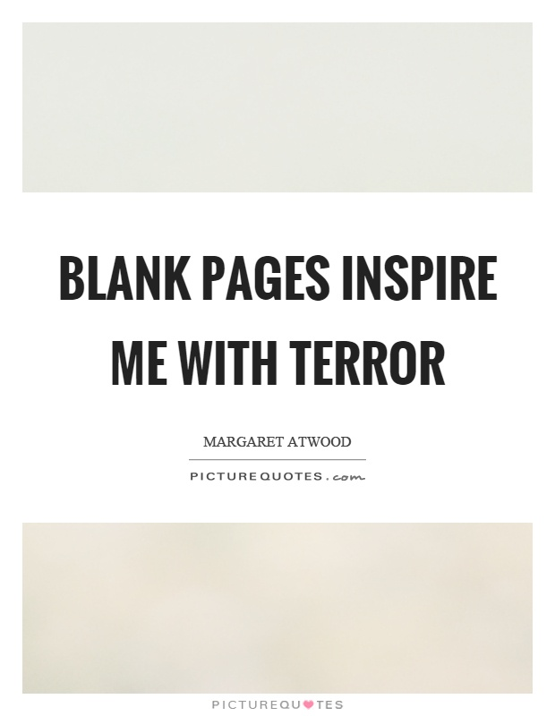 Blank pages inspire me with terror Picture Quote #1