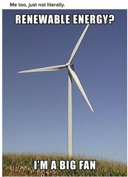 Renewable energy? I'm a big fan. Me too, just not literally Picture Quote #1