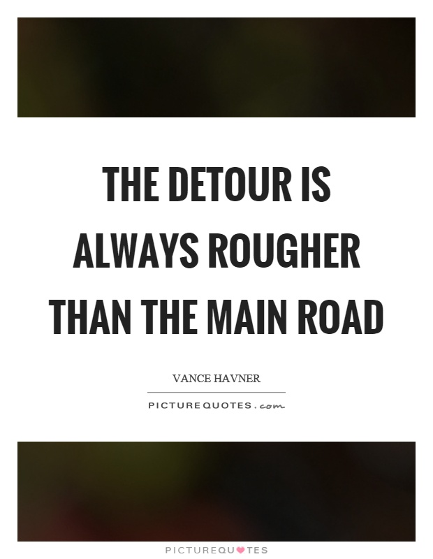 The detour is always rougher than the main road Picture Quote #1