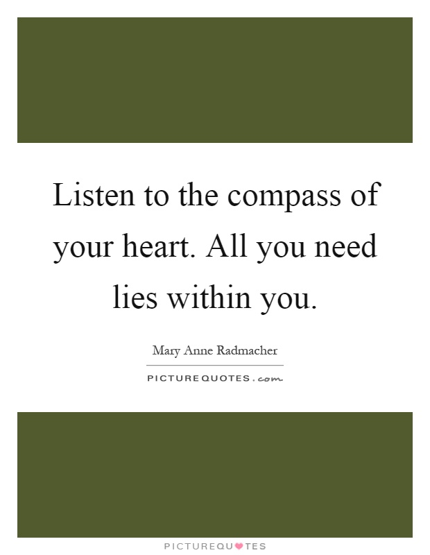 Listen to the compass of your heart. All you need lies within you Picture Quote #1