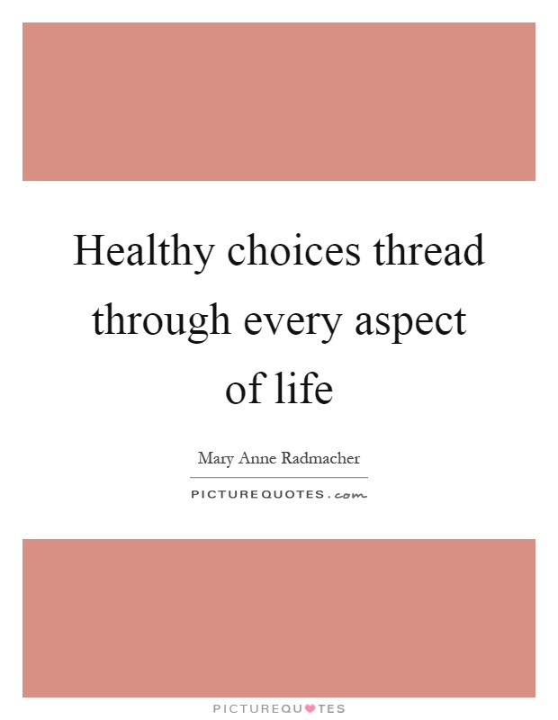 Healthy choices thread through every aspect of life Picture Quote #1