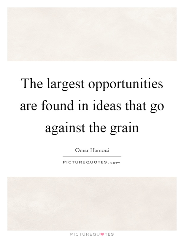 The Largest Opportunities Are Found In Ideas That Go