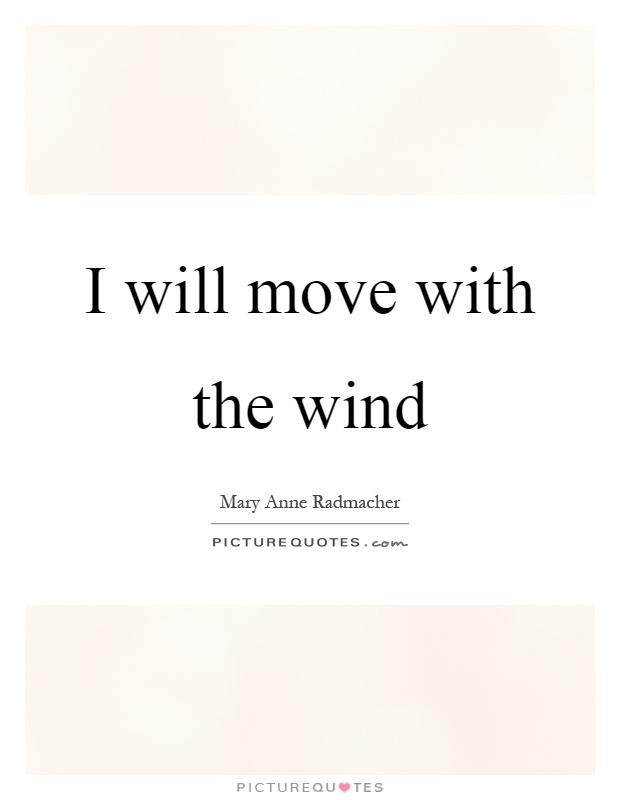 I will move with the wind Picture Quote #1