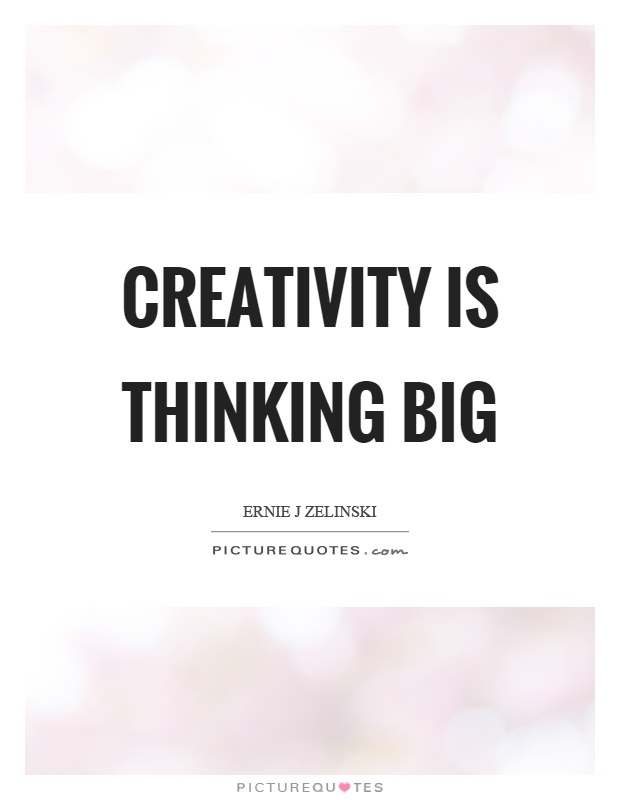 Creativity is thinking big Picture Quote #1