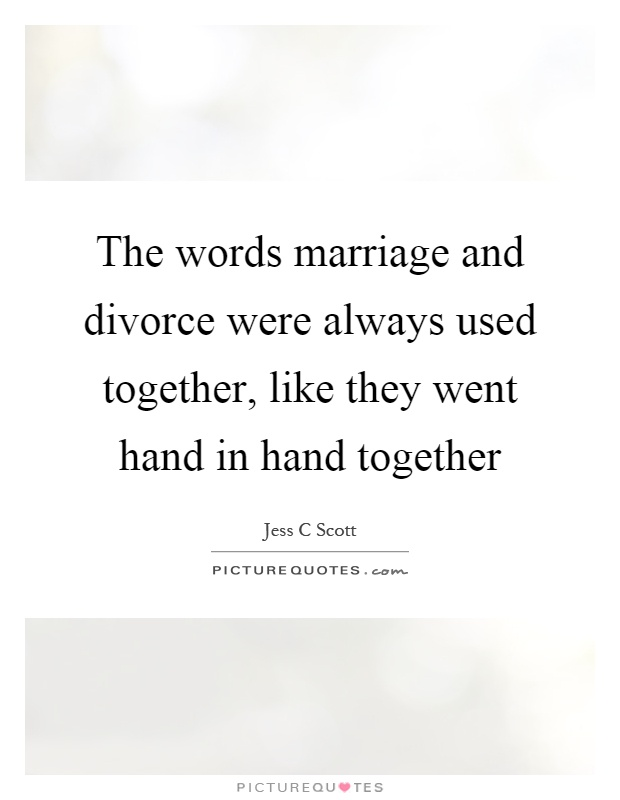 The words marriage and divorce were always used together, like they went hand in hand together Picture Quote #1