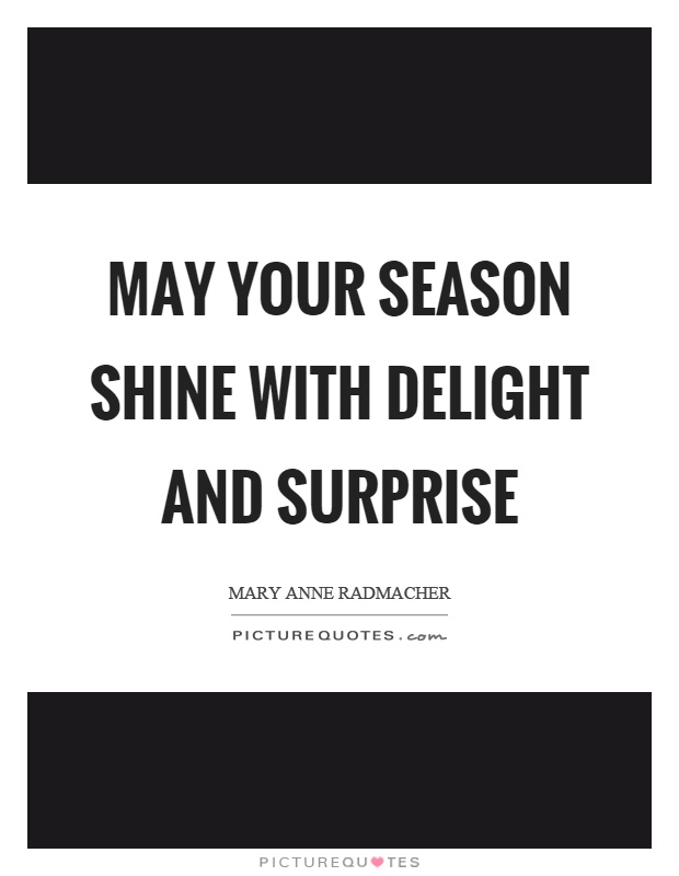 May your season shine with delight and surprise Picture Quote #1