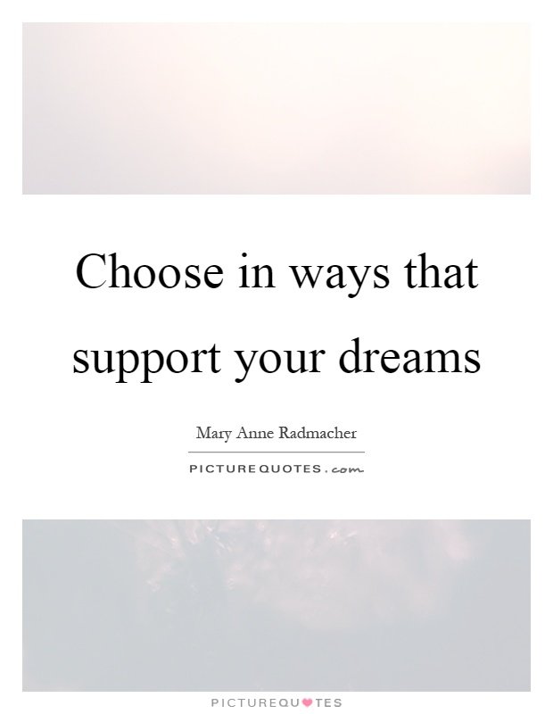 Choose in ways that support your dreams Picture Quote #1