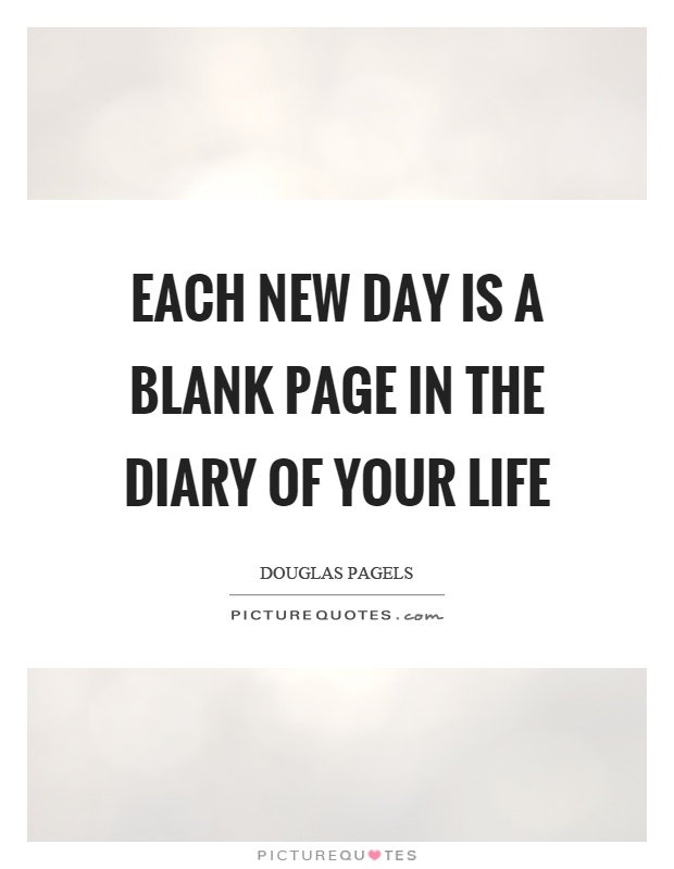 Each new day is a blank page in the diary of your life Picture Quote #1