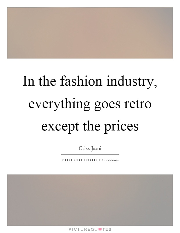 In the fashion industry, everything goes retro except the prices Picture Quote #1