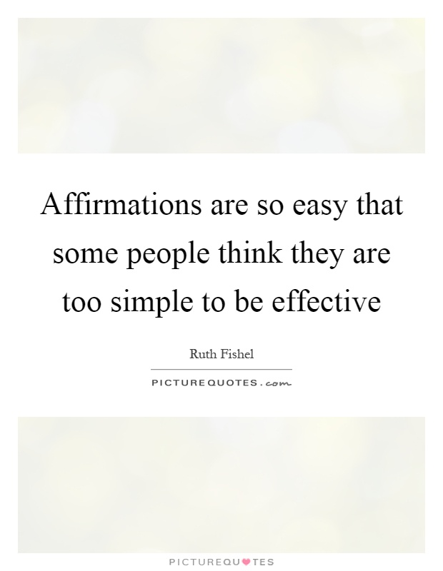 Affirmations are so easy that some people think they are too simple to be effective Picture Quote #1
