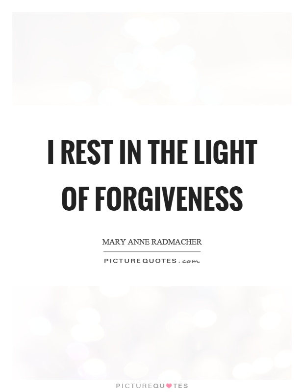 I rest in the light of forgiveness Picture Quote #1