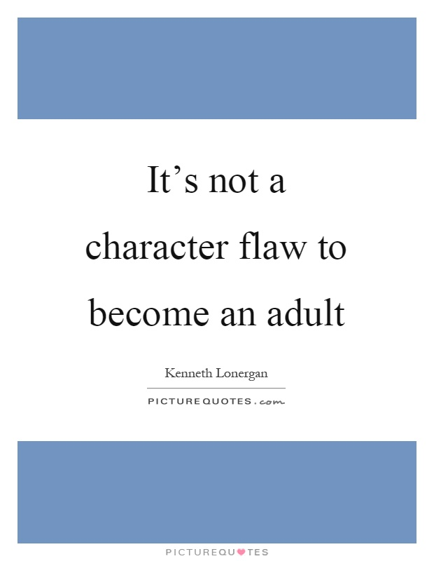 It's not a character flaw to become an adult Picture Quote #1