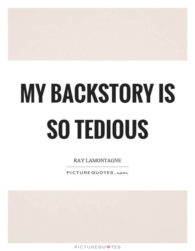 My backstory is so tedious Picture Quote #1