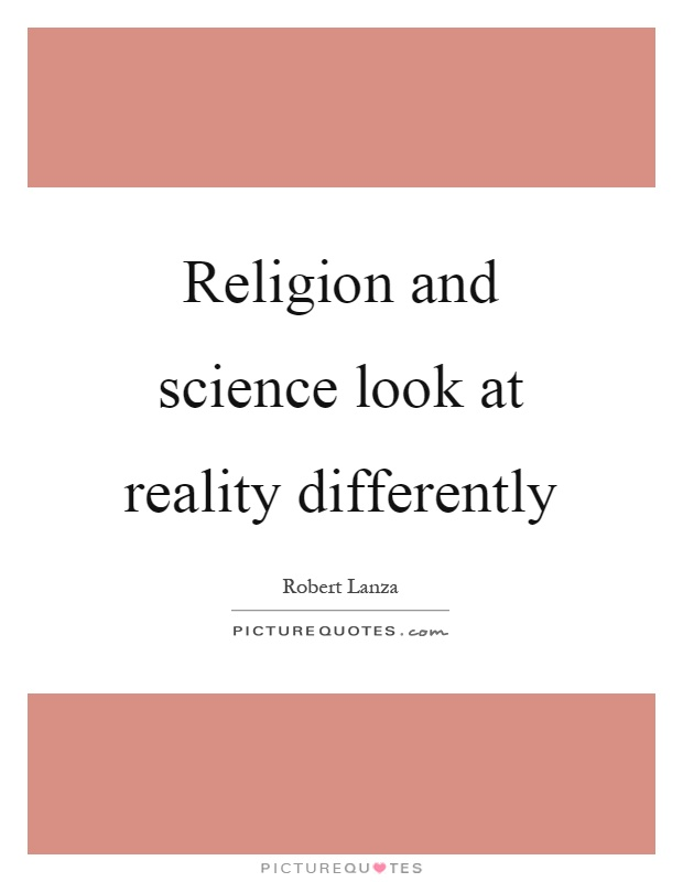 Religion and science look at reality differently Picture Quote #1
