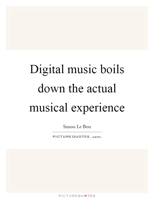Digital music boils down the actual musical experience Picture Quote #1