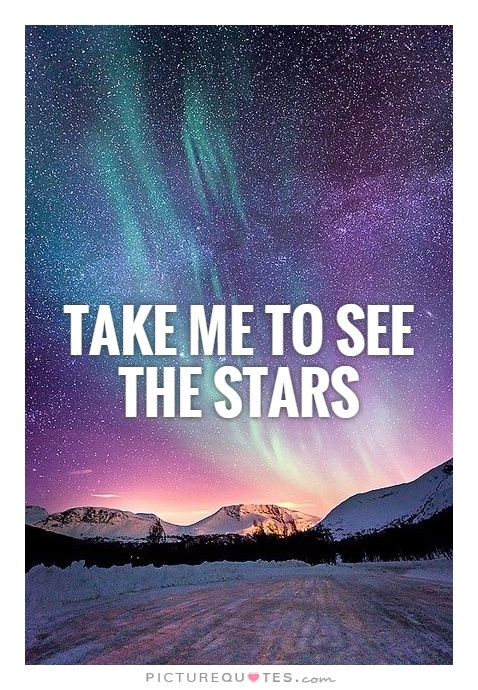 Take me to see the stars Picture Quote #1