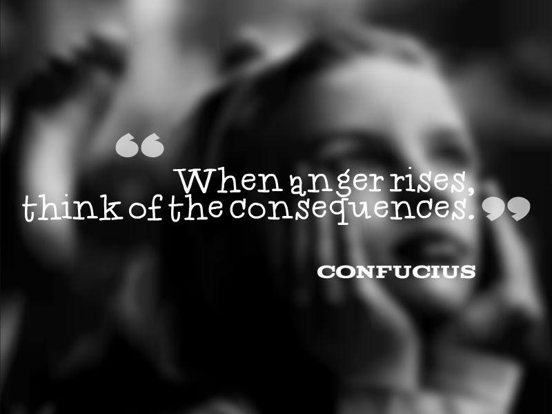When anger rises, think of the consequences Picture Quote #2