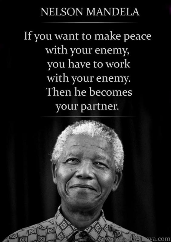 If you want to make peace with your enemy, you have to work with your enemy. Then he becomes your partner Picture Quote #1