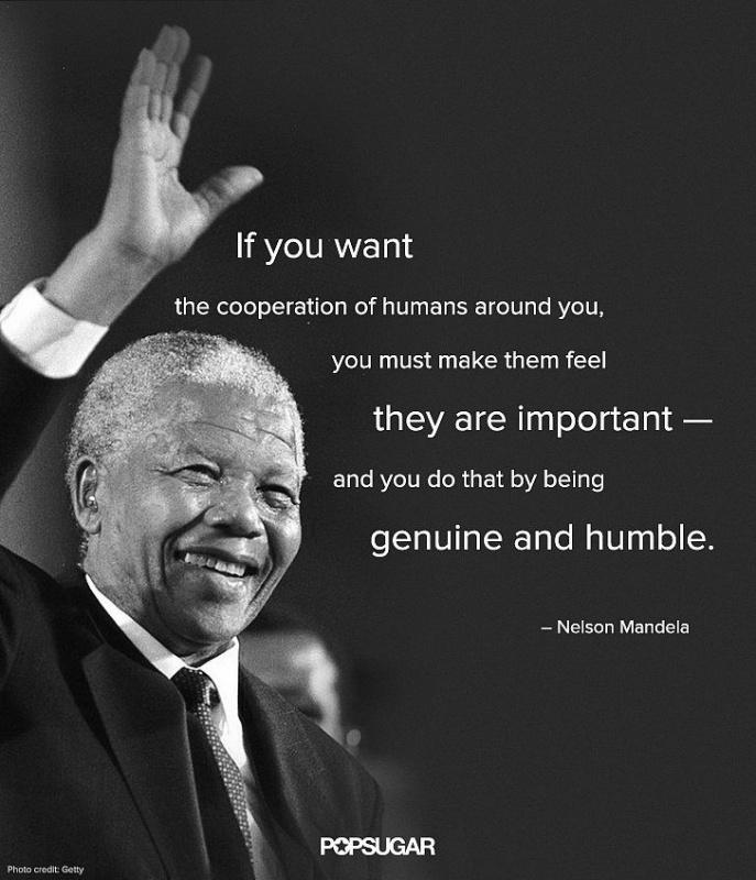 If you want the cooperation of humans around you, you must make them feel they are important and you do that by being genuine and humble Picture Quote #1