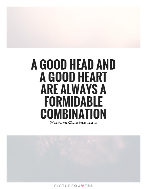 A good head and a good heart are always a formidable combination Picture Quote #1