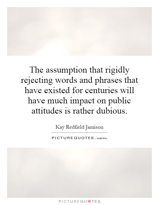 The assumption that rigidly rejecting words and phrases ...