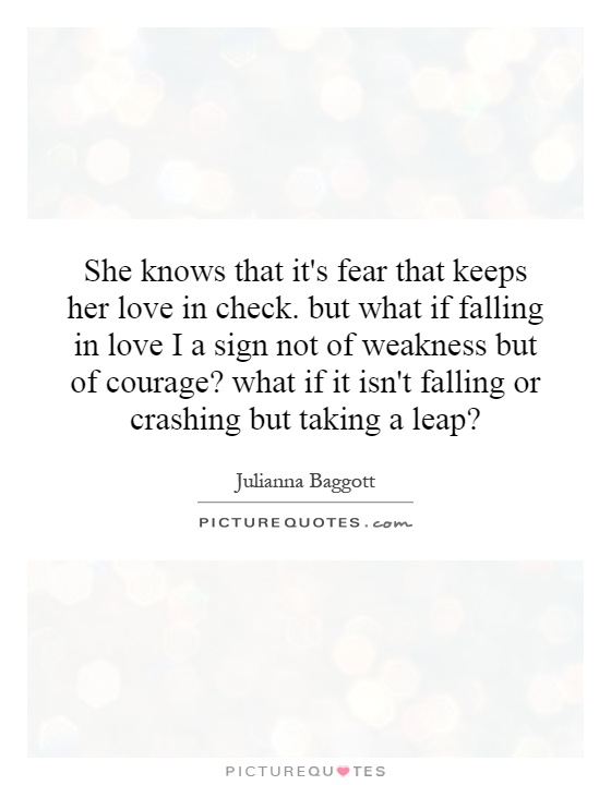 She Knows That It's Fear That Keeps Her Love In Check. But