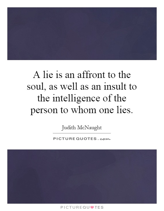 A lie is an affront to the soul, as well as an insult to the intelligence of the person to whom one lies Picture Quote #1