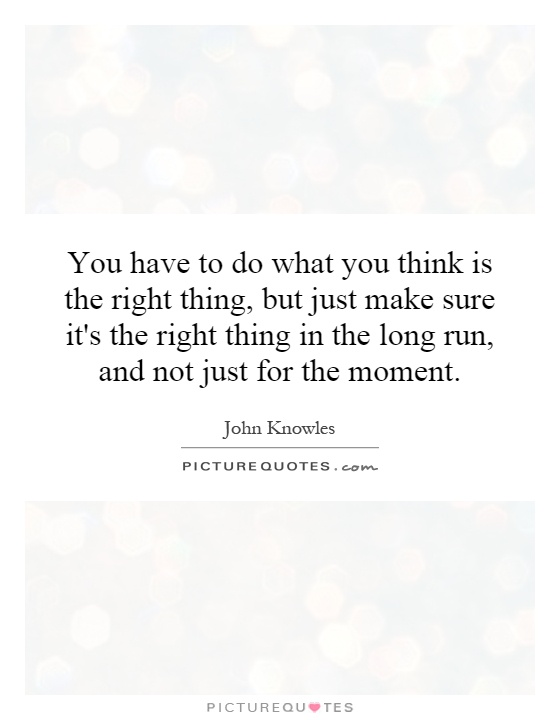 Do What You Think Is Right
