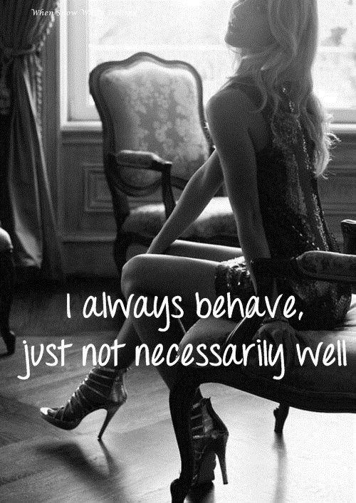 I always behave, just not necessarily well Picture Quote #1