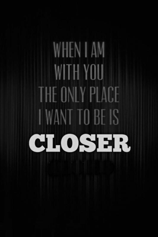 When I am with you the only place I want to be is closer Picture Quote #1