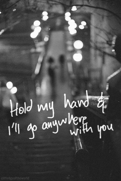 Hold my hand and I'll go anywhere with you Picture Quote #1