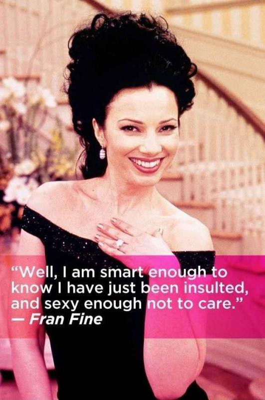 Well, I am smart enough to know I have just been insulted, and sexy enough not to care Picture Quote #1