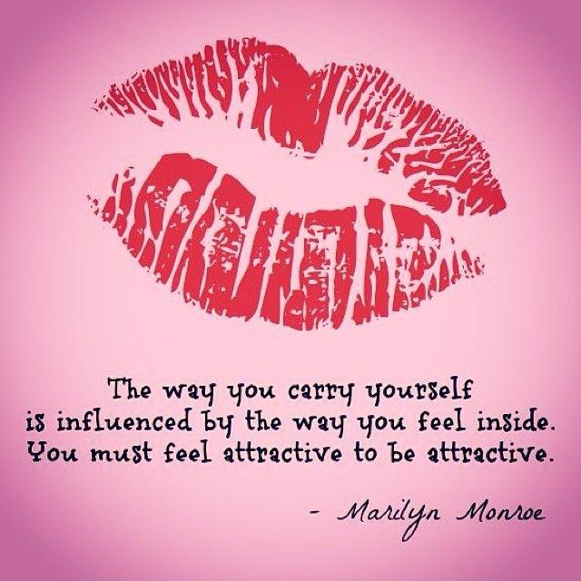 The way you carry yourself is influenced by the way you feel inside. You must feel attractive to be attractive Picture Quote #1