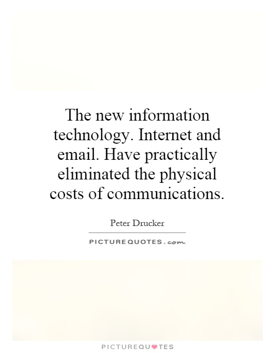 The new information technology. Internet and email. Have practically eliminated the physical costs of communications Picture Quote #1