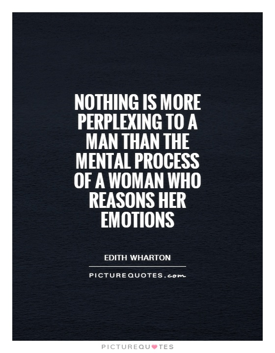 Nothing is more perplexing to a man than the mental process of a woman who reasons her emotions Picture Quote #1