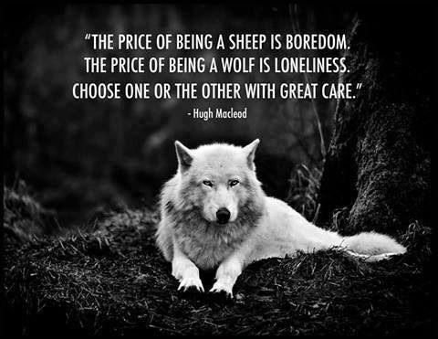 The price of being a sheep is boredom. The price of being a wolf is loneliness. Choose one or the other with great care Picture Quote #1