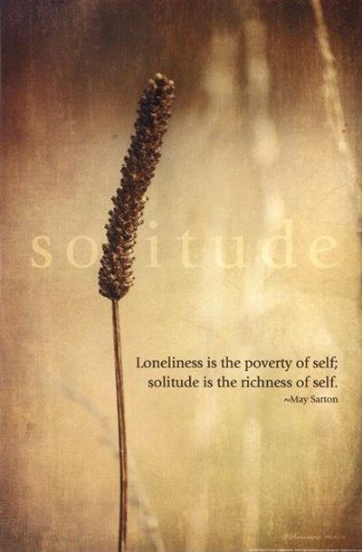 loneliness and solitude the making and While common definitions of loneliness describe it as a state of solitude or being alone, loneliness is actually a state of mind loneliness causes people to feel empty making a change, in the long run, can make you happier, healthier.