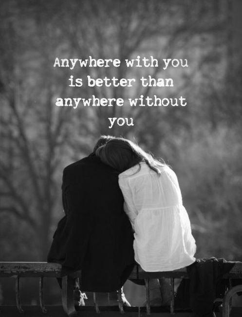 Anywhere with you is better than anywhere without you Picture Quote #1
