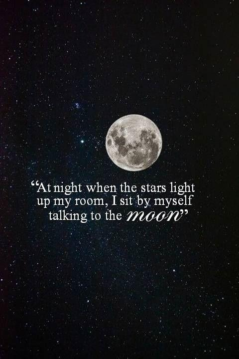At night when the stars light up my room, I sit by myself talking to the moon Picture Quote #1