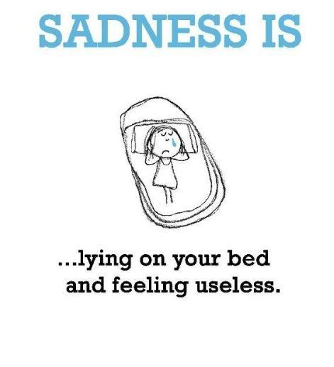 Sadness is lying on your bed and feeling useless Picture Quote #1
