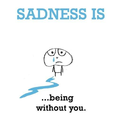 Sadness is being without you Picture Quote #1