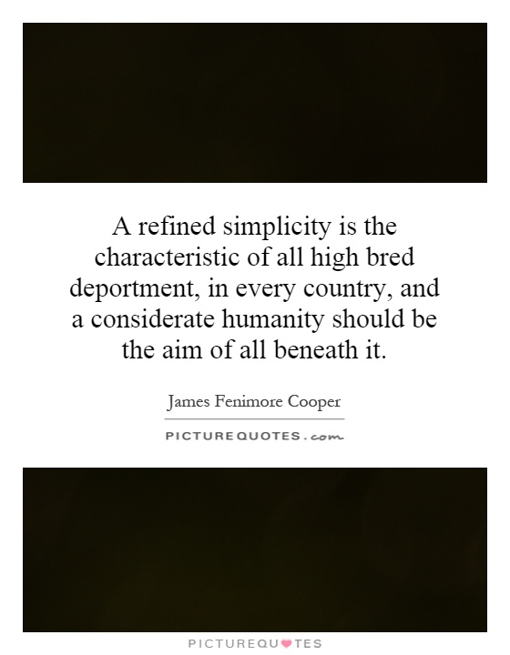 A refined simplicity is the characteristic of all high bred deportment, in every country, and a considerate humanity should be the aim of all beneath it Picture Quote #1