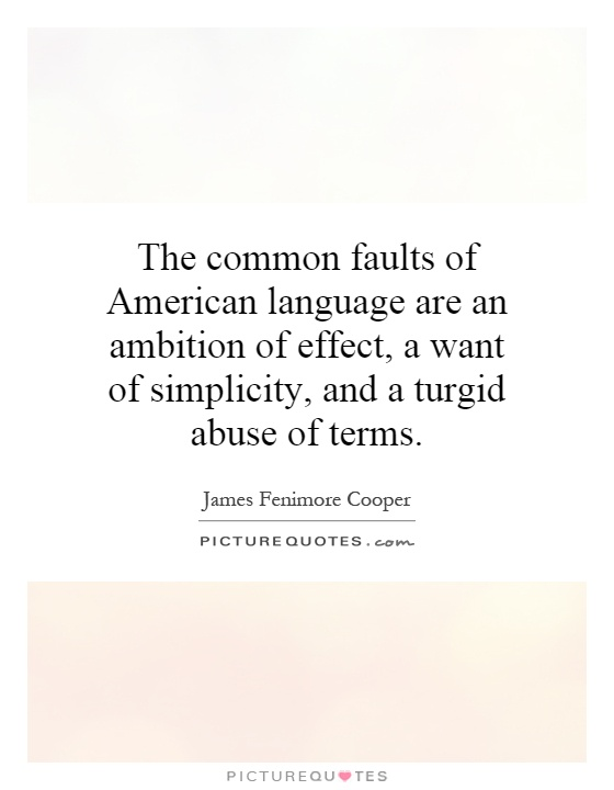 The common faults of American language are an ambition of effect, a want of simplicity, and a turgid abuse of terms Picture Quote #1