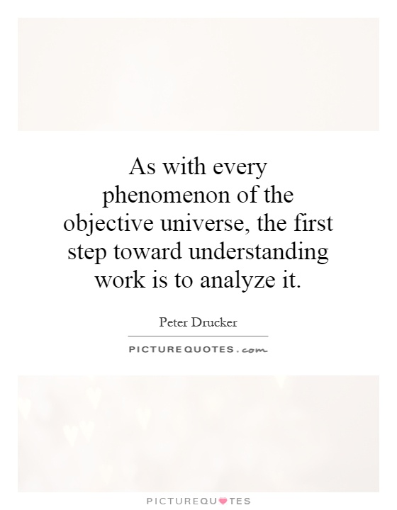 As with every phenomenon of the objective universe, the first step toward understanding work is to analyze it Picture Quote #1